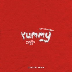 Yummy (Country remix) by Justin Bieber  feat.   Florida Georgia Line