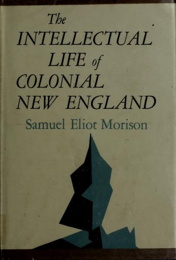 The intellectual life of colonial New England by Samuel Eliot Morison